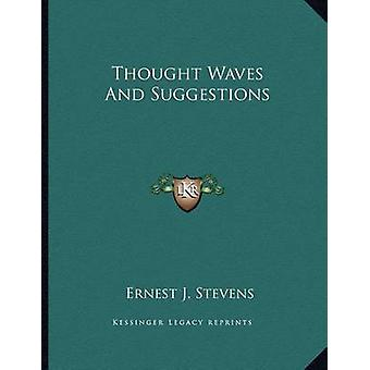 Thought Waves and Suggestions by Ernest J Stevens - 9781163057735 Book