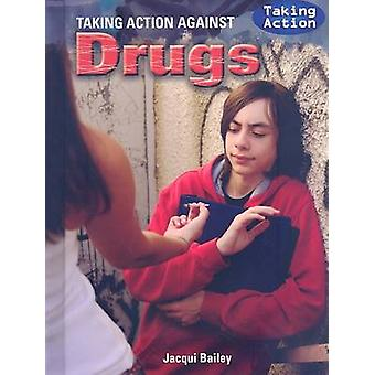 Taking Action Against Drugs by Jacqui Bailey - 9781435854925 Book