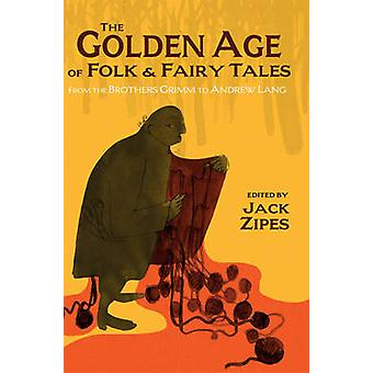 The Golden Age of Folk & Fairy Tales - From the Brothers Grimm to Andr