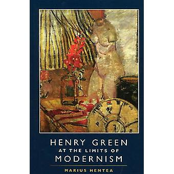 Henry Green at the Limits of Modernism by Marius Hentea - 97818451967