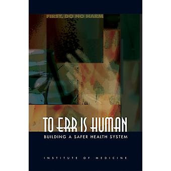 To Err is Human: Building a Safer Health System (Paperback) by Committee On Quality Of Health Care In America Institute Of Medicine Kohn Linda T. Corrigan Janet M. Donaldson Molla S.