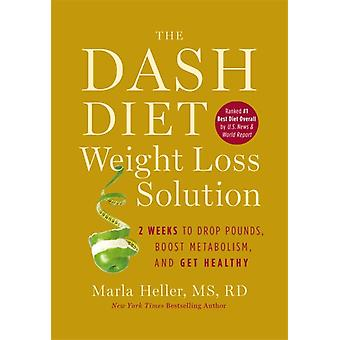 The Dash Diet Weight Loss Solution: 2 Weeks to Drop Pounds Boost Metabolism and Get Healthy (Hardcover) by Heller Marla