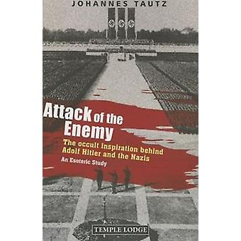 Attack of the Enemy: The Occult Inspiration Behind Adolf Hitler and the Nazis an Esoteric Study (Paperback) by Tautz Johannes