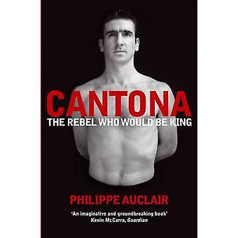 Cantona - der Rebell, der König (ungekürzte) von Philippe Auclair wäre