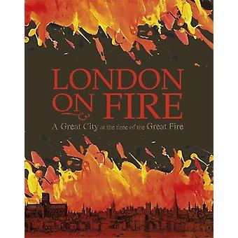 London on Fire - A Great City at the time of the Great Fire by London