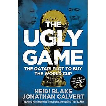 The Ugly Game - The Qatari Plot to Buy the World Cup by Heidi Blake -