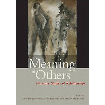 The Meaning of Others - Narrative Studies of Relationships by Ruthelle