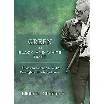 Green in Black-and-White Times - Conversations with Douglas Livingston