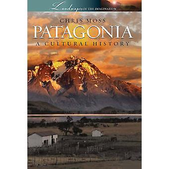 Patagonia - A Cultural History by Chris Moss - 9781904955382 Book