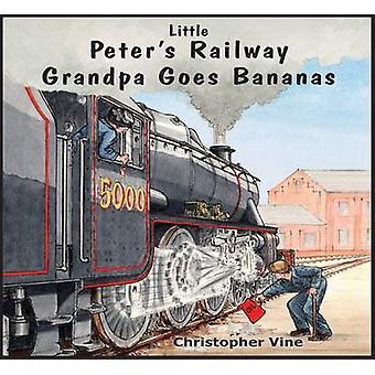 Peter's Railway Grandpa Goes Bananas by Christopher G. C. Vine - 9781