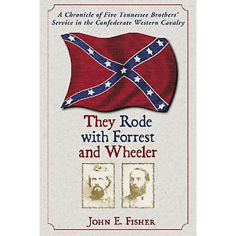 They Rode with Forrest and Wheeler - A Chronicle of Five Tennessee Bro