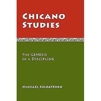 Chicano studier - Genesis av en disciplin av Michael Soldatenko-