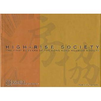 High-Rise Society - The First Fifty Years of the Hong Kong Housing Soc