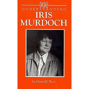 Understanding Iris Murdoch by Cheryl K. Bove - 9781570039829 Book