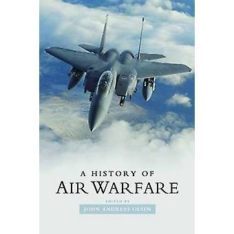 A History of Air Warfare by John Andreas Olsen - 9781597974332 Book