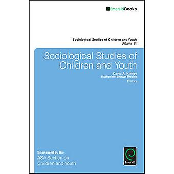 Sociological Studies of Children and Youth by David A. Kinney - Kathe