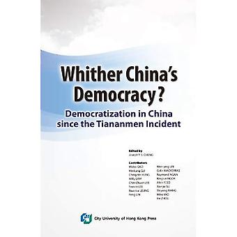 Whither China's Democracy: Democratization in China since the Tiananmen Incident