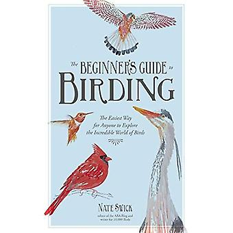 The Beginner's Guide to Birding: The Easiest Way for Anyone to Explore the Incredible World of Birds