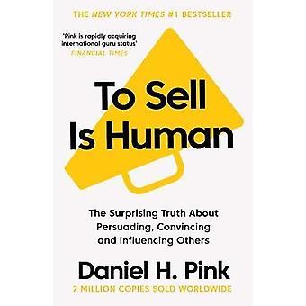 Zu verkaufen ist menschlich: die überraschende Wahrheit über überzeugen, überzeugende und Einfluss auf andere