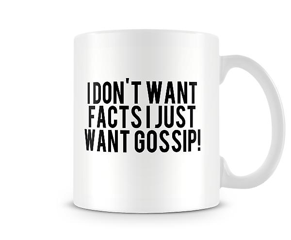 Don't Want Facts I Just Want Gossip Mug