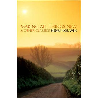 Making All Things New and Other Classics by Nouwen & Henri J. M.