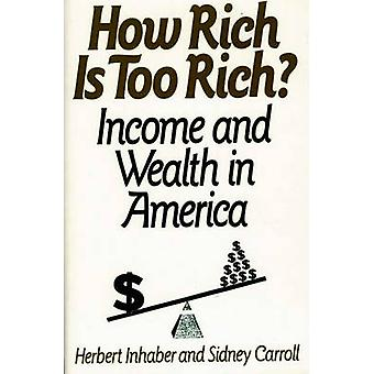 How Rich Is Too Rich Income and Wealth in America by Inhaber & Herbert