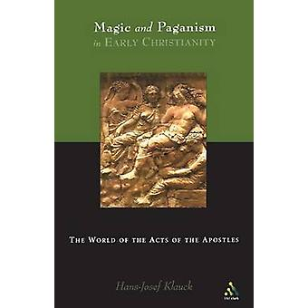 Magic and Paganism in Early Christianity by Klauck & HansJosef