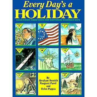 Every Days a Holiday ValueBased Theme Units for Individual Calendar Days by Resnick & Abraham