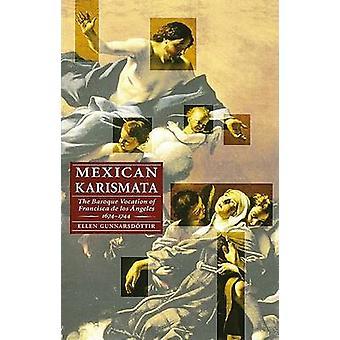 Mexican Karismata The Baroque Vocation of Francisca de Los Angeles 16741744 by Gunnarsdottir & Ellen