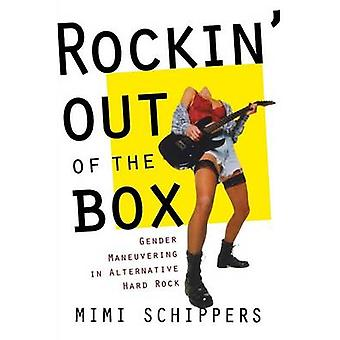 Rockin Out Of The Box Gender Maneuvering in Alternative Hard Rock by Schippers & Mimi
