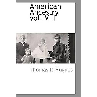 American Ancestry vol. VIII by Hughes & Thomas P.