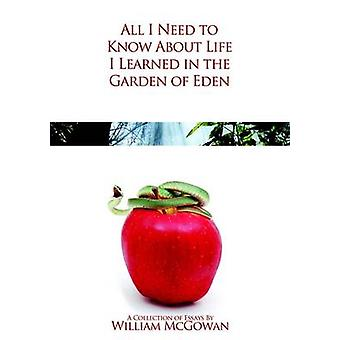 All die i Need to Know About leven die heb ik geleerd in de tuin van Eden door McGowan & William