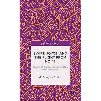Swift Joyce and the Flight from Home Quests of Transcendence and the Sin of Separation by Atkins & G. Douglas