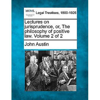 Lezingen over jurisprudentie of de positieve rechtsfilosofie. Volume 2 van de 2 door Austin & John