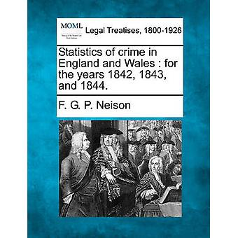Statistics of crime in England and Wales  for the years 1842 1843 and 1844. by Neison & F. G. P.