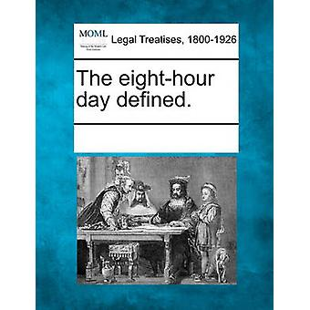 The eighthour day defined. by Multiple Contributors & See Notes