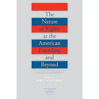 The Nature of Rights at the American Founding and Beyond by Shain & Barry Alan