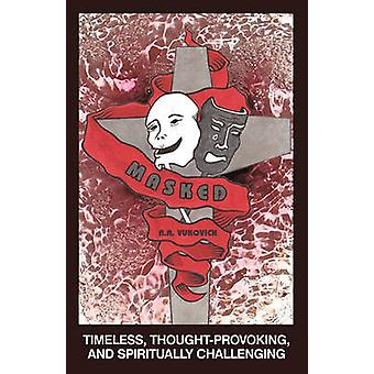 Masked Timeless ThoughtProvoking and Spiritually Challenging by Vukovich & R. a.
