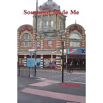 Southend Made Me by Webster & C.