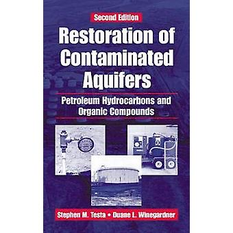 Restoration of Contaminated Aquifers Petroleum Hydrocarbons and Organic Compounds Second Edition by Testa & Stephen M.
