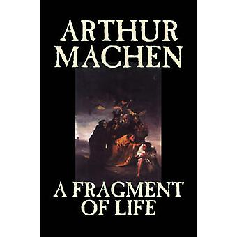 A Fragment of Life by Arthur Machen Fiction Classics Literary Fantasy by Machen & Arthur
