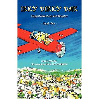 Ikky Dikky Dak Magical Adventures with Googler Book Two by McGee & Helen