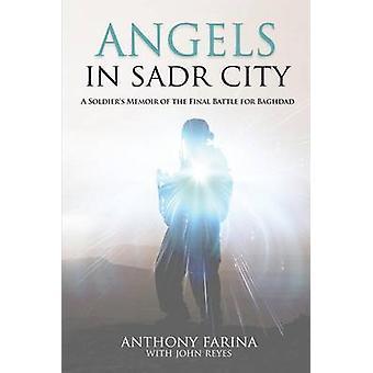 Engel in Sadr City A Soldaten Memoiren der letzten Schlacht um Bagdad durch Farina & Anthony S