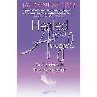 Guérie par un ange True des histoires de Miracles de guérison par Newcomb & Jacky