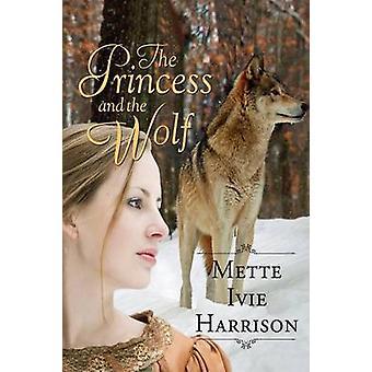 De prinses en de Wolf door Harrison & Mette Ivie
