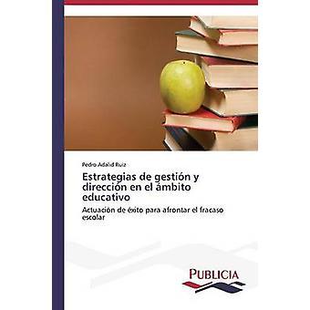 Estrategias de gestin y direccin en el mbito educativo by Adalid Ruiz Pedro