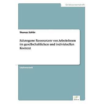 Salutogene Ressourcen ・ フォン ・ Arbeitslosen イム gesellschaftlichen und individuellen Schlr & トーマス Kontext