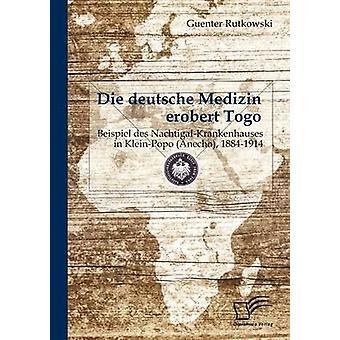 Die deutsche Medizin erobert Togo Beispiel des NachtigalKrankenhauses in KleinPopo Anecho 18841914 by Rutkowski & Guenter