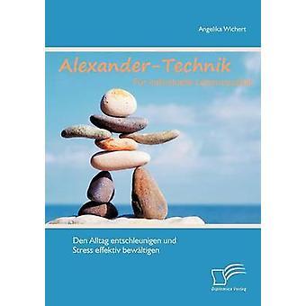 AlexanderTechnik päls Individuelle Lebensqualit T Den Alltag Entschleunigen Und Stress Effektiv Bew Ltigen av Wichert & Angelika