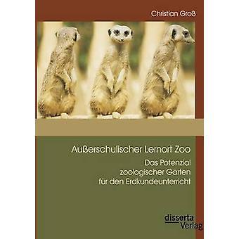 Ausserschulischer Lernort Zoo Das Potenzial Zoologischer Garten Fur Den Erdkundeunterricht by Gross & Christian